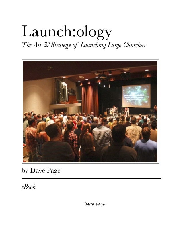 Launch:ologyThe Art & Strategy of Launching Large Churchesby Dave PageeBook                       Dave Page