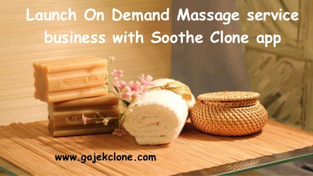 Launch On Demand Massage service business with Soothe Clone app www.gojekclone.com