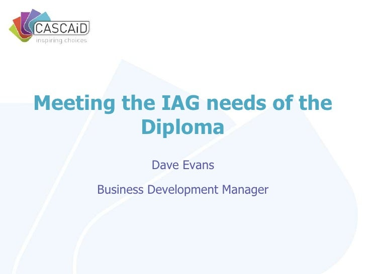 Meeting the IAG needs of the Diploma<br />Dave Evans<br />Business Development Manager<br />