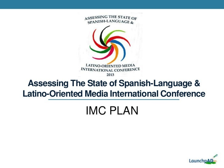 Assessing The State of Spanish-Language &Latino-Oriented Media International Conference               IMC PLAN