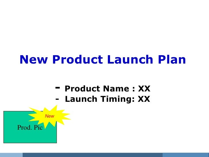 New Product Launch Plan                  - Product Name : XX                  - Launch Timing: XX            NewProd. Pic