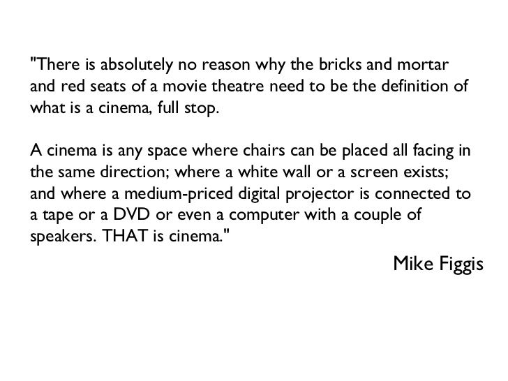 """There is absolutely no reason why the bricks and mortar and red seats of a movie theatre need to be the definition o..."