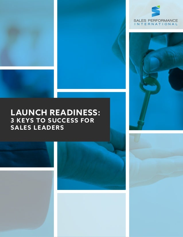 LAUNCH READINESS: 3 KEYS TO SUCCESS FOR SALES LEADERS