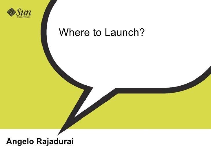 Where to Launch?     Angelo Rajadurai