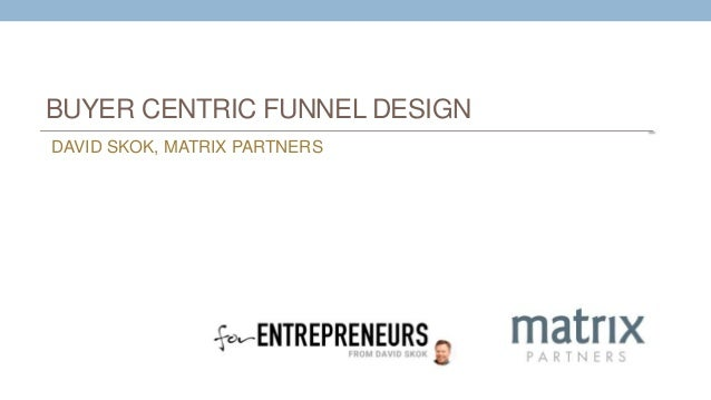 BUYER CENTRIC FUNNEL DESIGN DAVID SKOK, MATRIX PARTNERS