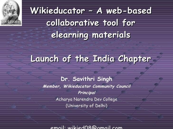 <ul><li>Dr. Savithri Singh </li></ul><ul><li>Member, Wikieducator Community Council </li></ul><ul><li>Principal </li></ul>...