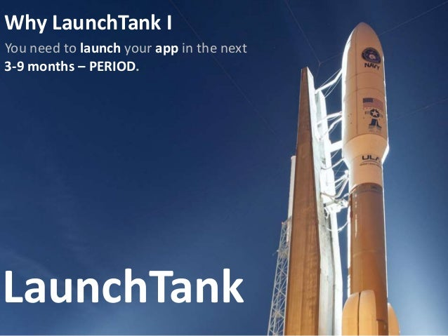 LaunchTank Why LaunchTank I You need to launch your app in the next 3-9 months – PERIOD.