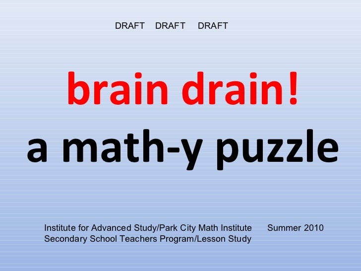 DRAFT     DRAFT      DRAFT  brain drain!a math-y puzzleInstitute for Advanced Study/Park City Math Institute   Summer 2010...