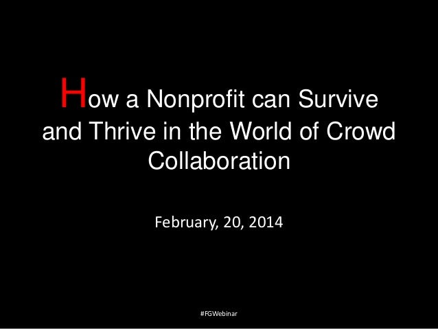How a Nonprofit can Survive and Thrive in the World of Crowd Collaboration February, 20, 2014  #FGWebinar