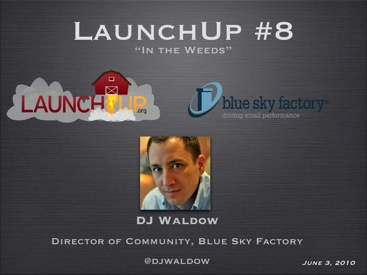 "LaunchUp #8 <ul><li>"" In the Weeds"" </li></ul>DJ Waldow Director of Community, Blue Sky Factory @djwaldow June 3, 2010"