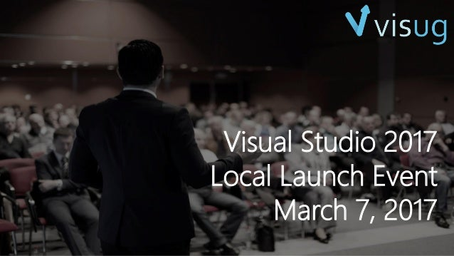 Visual Studio 2017 Local Launch Event March 7, 2017