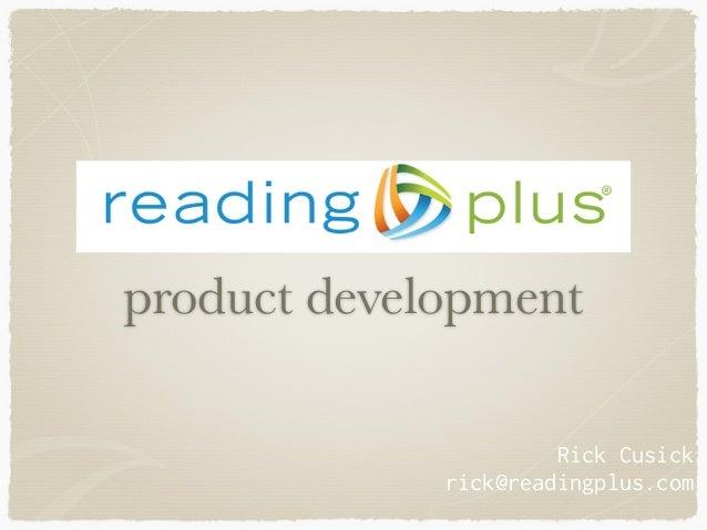 ! product development Rick Cusick rick@readingplus.com