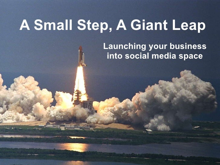 A Small Step, A Giant Leap Launching your business into social media space