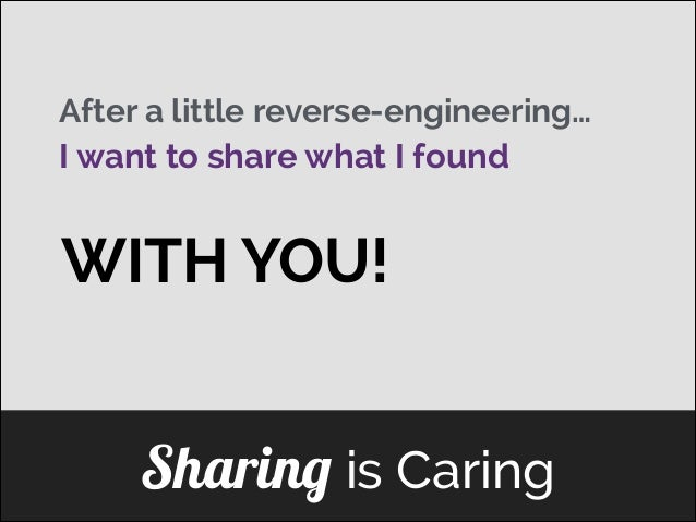 After a little reverse-engineering… I want to share what I found  WITH YOU! ]  Sharing is Caring