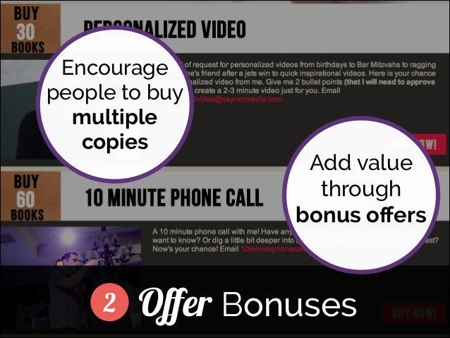Encourage people to buy multiple copies ]  2  Add value through bonus offers  Offer Bonuses