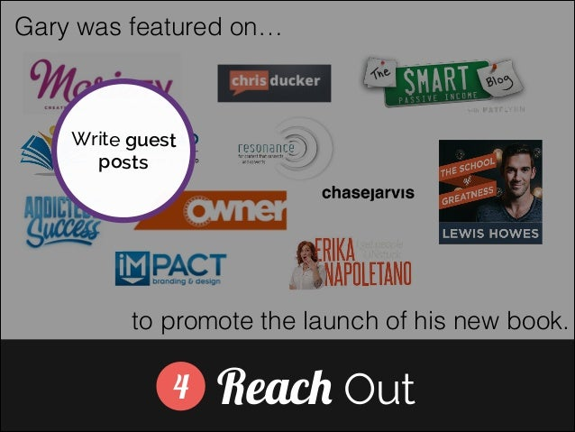 Gary was featured on…  Write guest posts ]  to promote the launch of his new book.  4  Reach Out