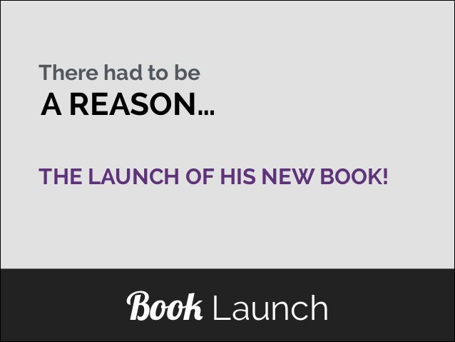 There had to be  A REASON… THE LAUNCH OF HIS NEW BOOK! ]  Book Launch