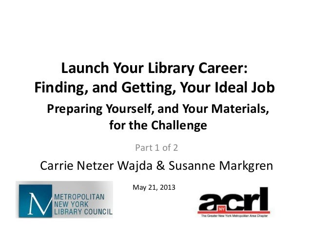 Launch Your Library Career:Finding, and Getting, Your Ideal JobPart 1 of 2Carrie Netzer Wajda & Susanne MarkgrenMay 21, 20...