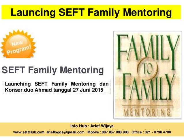 Launching SEFT Family Mentoring dan Konser duo Ahmad tanggal 27 Juni 2015 Info Hub : Arief Wijaya www.seftclub.com  ariefl...