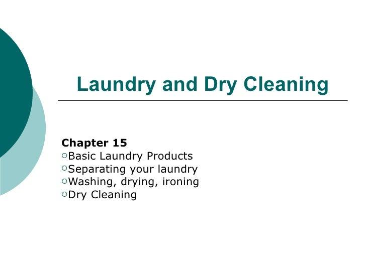 Laundry and Dry CleaningChapter 15Basic Laundry ProductsSeparating your laundryWashing, drying, ironingDry Cleaning