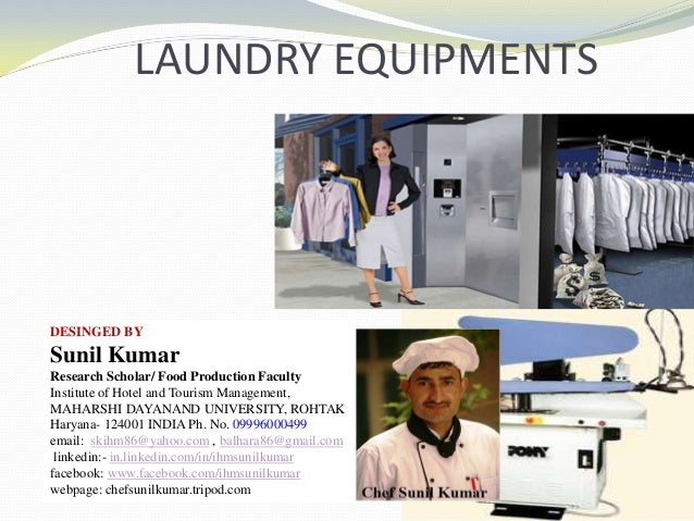 LAUNDRY EQUIPMENTS DESINGED BY Sunil Kumar Research Scholar/ Food Production Faculty Institute of Hotel and Tourism Manage...