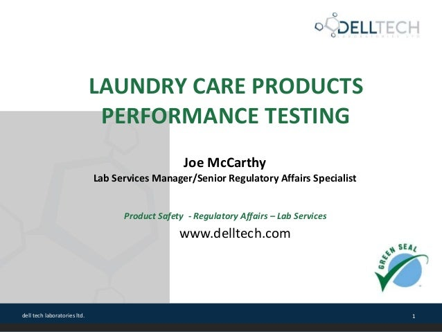 dell tech laboratories ltd. 1 LAUNDRY CARE PRODUCTS PERFORMANCE TESTING Joe McCarthy Lab Services Manager/Senior Regulator...