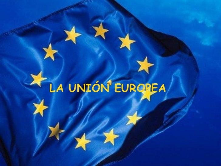 LA UNIÓN EUROPEA