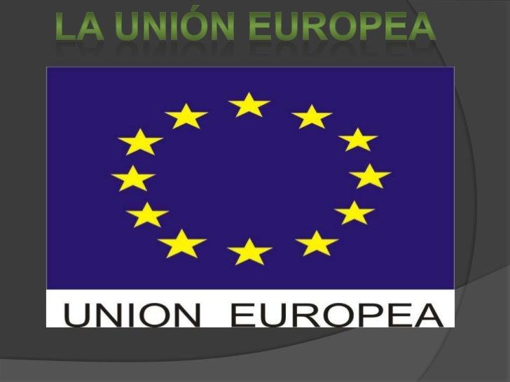 LA UNIÓN EUROPEA <br />