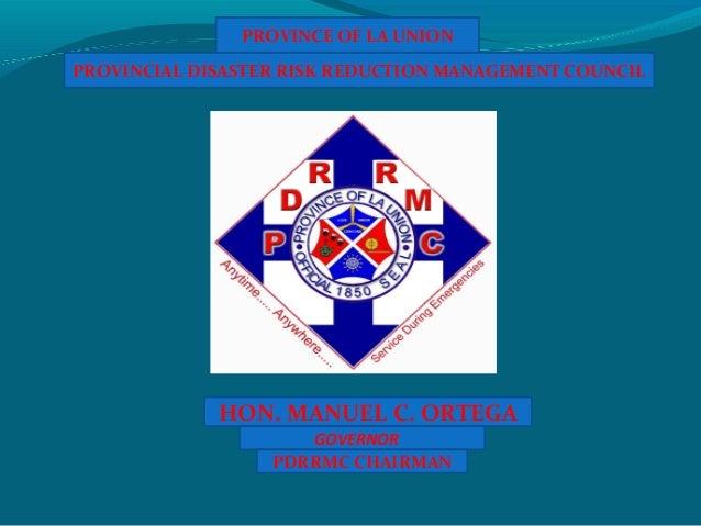 PROVINCE OF LA UNIONPROVINCIAL DISASTER RISK REDUCTION MANAGEMENT COUNCIL             HON. MANUEL C. ORTEGA               ...