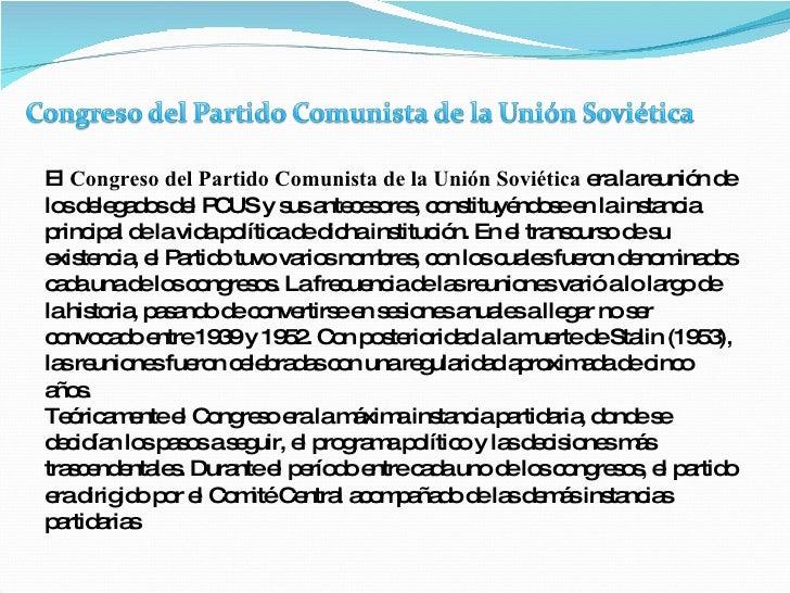 El  Congreso del Partido Comunista de la Unión Soviética  era la reunión de los delegados del PCUS y sus antecesores, cons...
