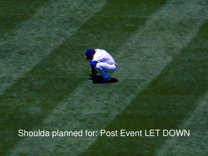 Shoulda planned for: Post Event LET DOWN<br />