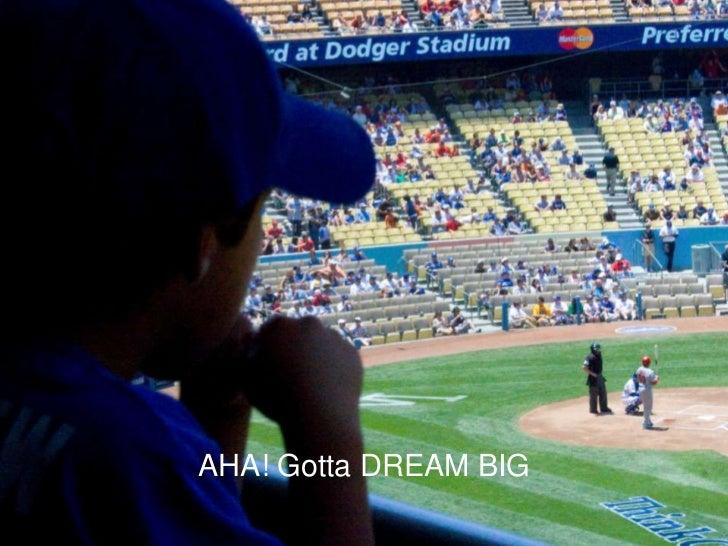 AHA! Gotta DREAM BIG<br />