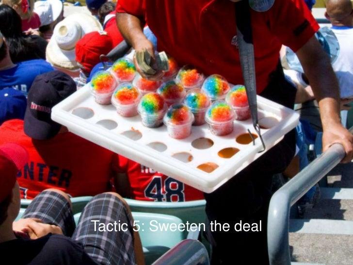 Tactic 5: Sweeten the deal<br />