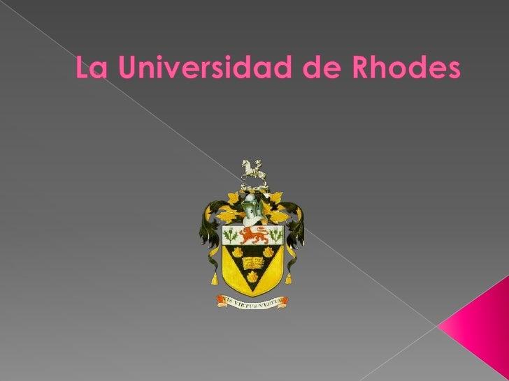  La Universidad de Rhodes (RU o     Rodas, simplemente) es un público  universidad de investigación ubicado en   Grahamst...