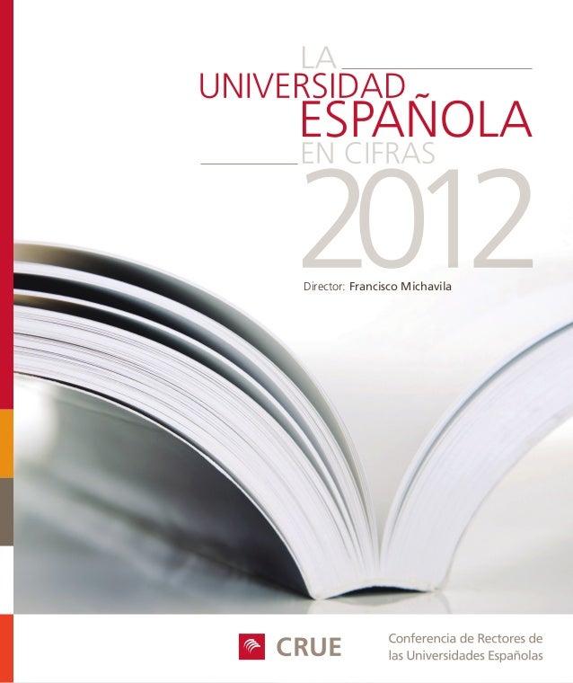 Director: Francisco Michavila  La Universidad Española en cifras 2012