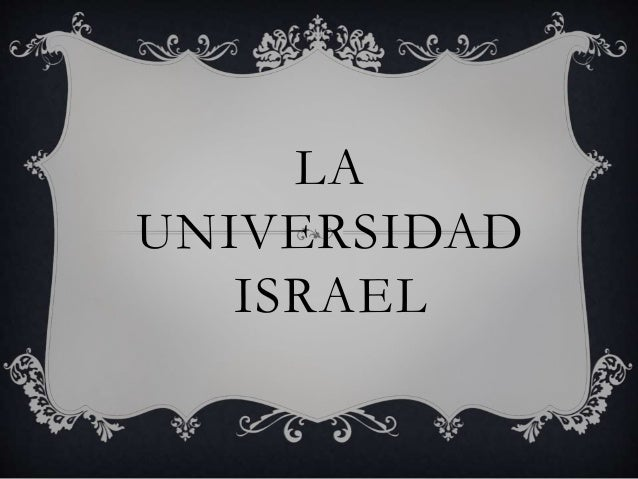 LA UNIVERSIDAD ISRAEL