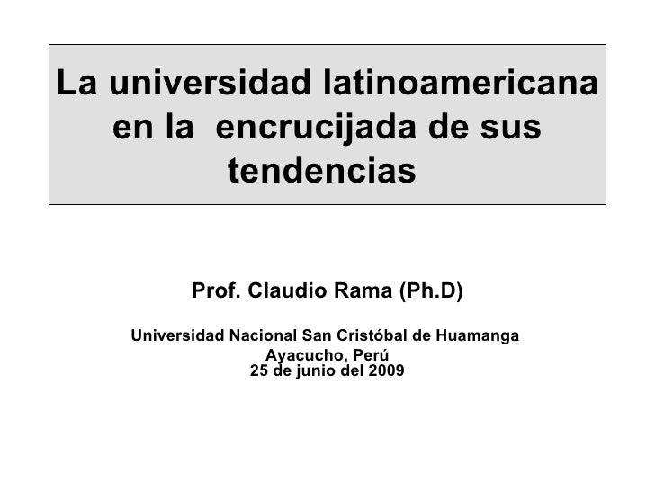 La universidad latinoamericana    en la encrucijada de sus           tendencias              Prof. Claudio Rama (Ph.D)    ...