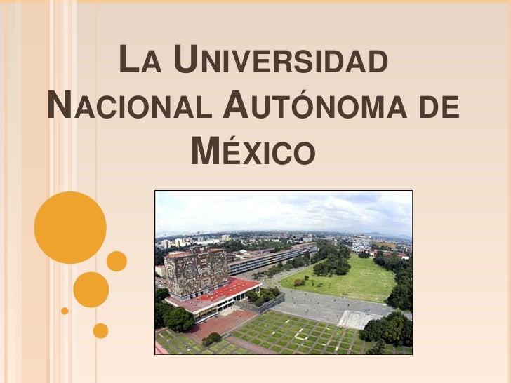 LA UNIVERSIDADNACIONAL AUTÓNOMA DE       MÉXICO
