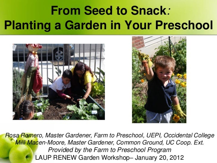 From Seed to Snack:Planting a Garden in Your PreschoolRosa Romero, Master Gardener, Farm to Preschool, UEPI, Occidental Co...