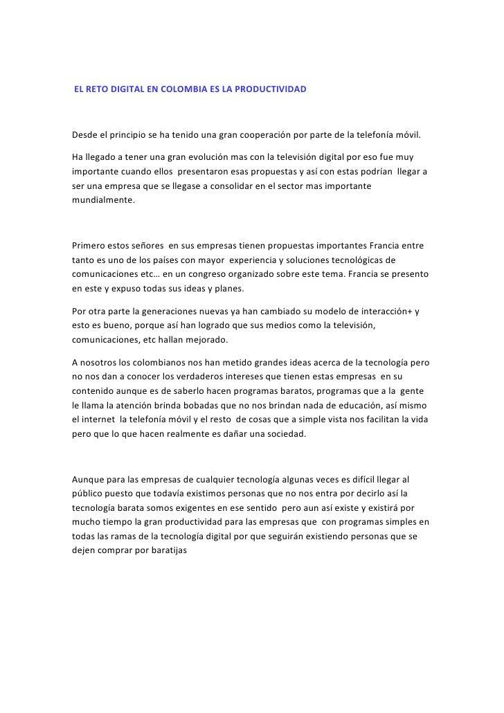 EL RETO DIGITAL EN COLOMBIA ES LA PRODUCTIVIDAD    Desde el principio se ha tenido una gran cooperación por parte de la te...