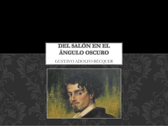 GUSTAVO ADOLFO BÉCQUER DEL SALÓN EN EL ÁNGULO OSCURO
