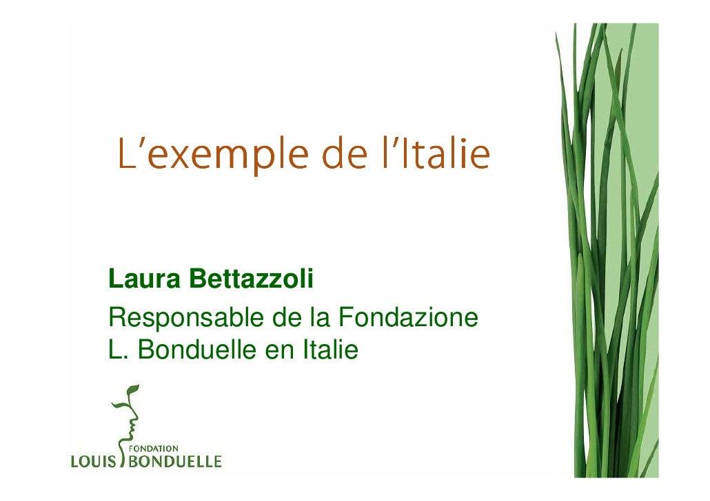L'exemple de l'Italie             l'Laura BettazzoliResponsable de la FondazioneL. Bonduelle en Italie
