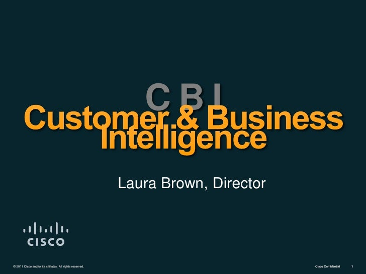 CBI                                                           Laura Brown, Director© 2011 Cisco and/or its affiliates. All...