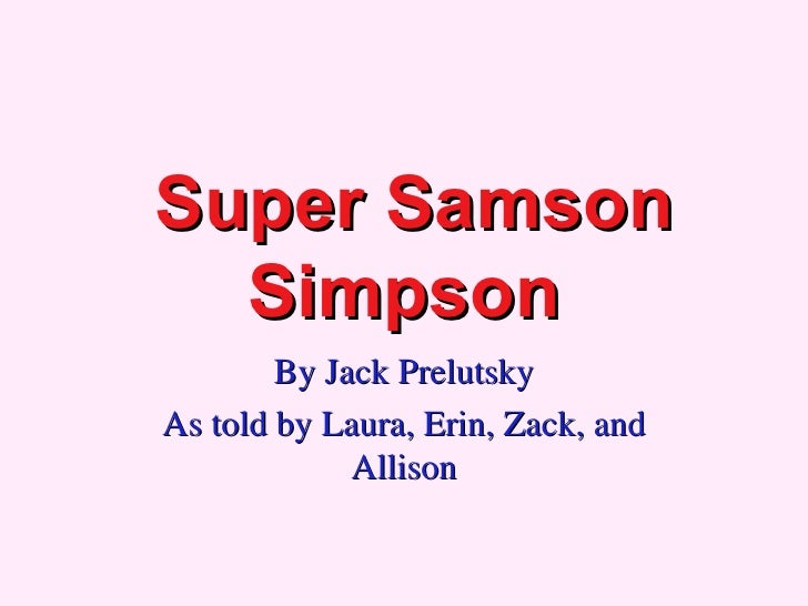 Super Samson Simpson By Jack Prelutsky As told by Laura, Erin, Zack, and Allison