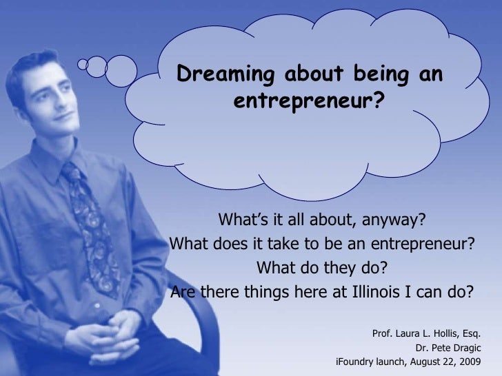 Dreaming about being an entrepreneur?<br />What's it all about, anyway?<br />What does it take to be an entrepreneur?<br /...