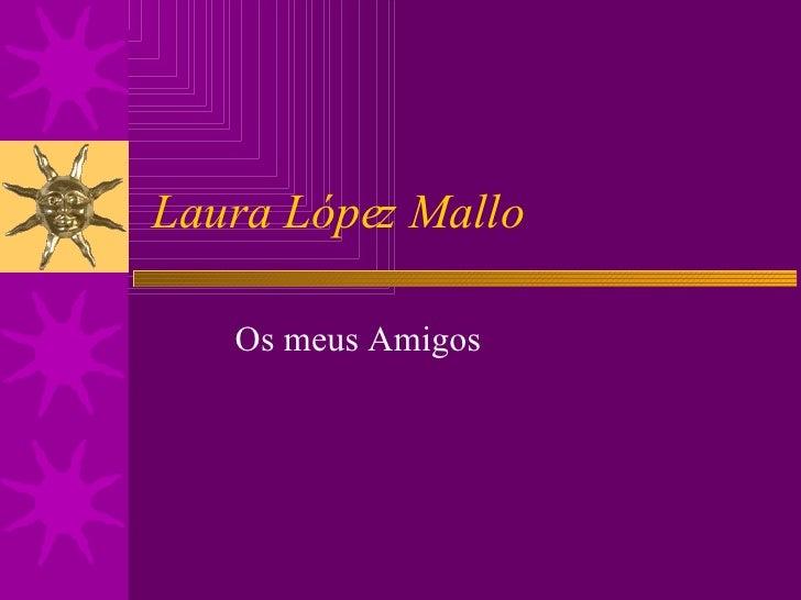 Laura López Mallo Os meus Amigos