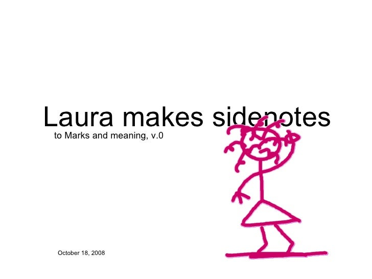 Laura makes sidenotes October 18, 2008 to Marks and meaning, v.0