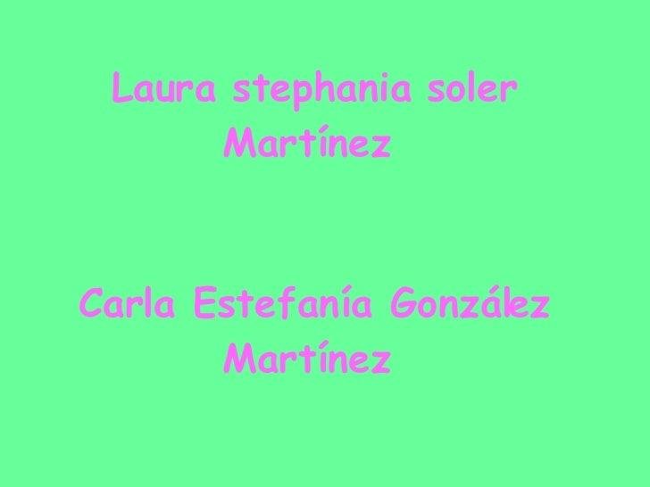 Laura stephania soler Martínez  Carla Estefanía González Martínez  Septimo d