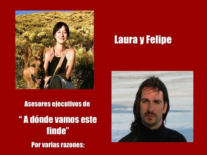 """Laura y Felipe Asesores ejecutivos de  """"  A dónde vamos este finde"""" Por varias razones:"""