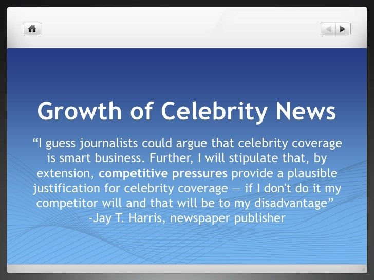 """Growth of Celebrity News<br />""""I guess journalists could argue that celebrity coverage is smart business. Further, I will ..."""